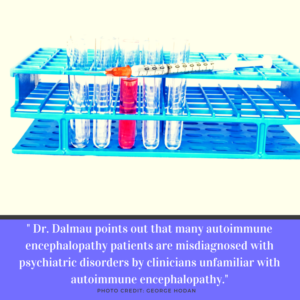 """Dr. Dalmau points out that many autoimmune encephalopathy patients are misdiagnosed with psychiatric disorders by clinicians unfamiliar with autoimmune encephalopathy."" [image]"